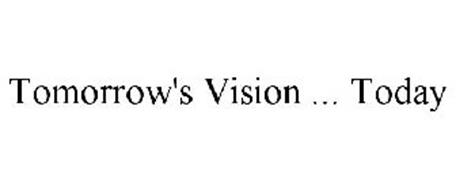 TOMORROW'S VISION ... TODAY