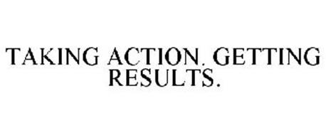 TAKING ACTION. GETTING RESULTS.