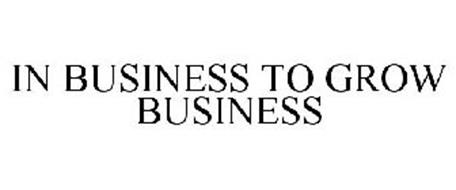 IN BUSINESS TO GROW BUSINESS