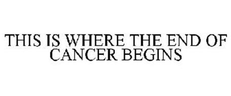 THIS IS WHERE THE END OF CANCER BEGINS