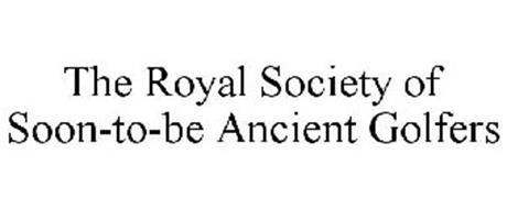 THE ROYAL SOCIETY OF SOON-TO-BE ANCIENT GOLFERS