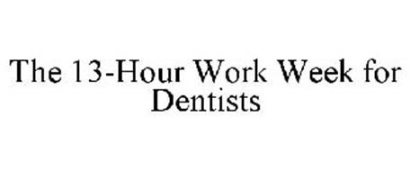 THE 13-HOUR WORK WEEK FOR DENTISTS