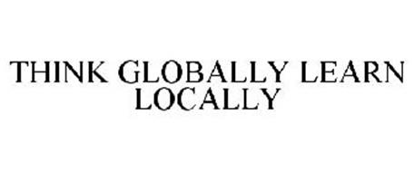 THINK GLOBALLY LEARN LOCALLY