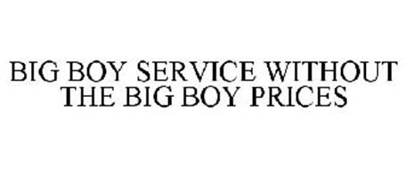 BIG BOY SERVICE WITHOUT THE BIG BOY PRICES
