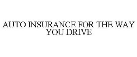 AUTO INSURANCE FOR THE WAY YOU DRIVE