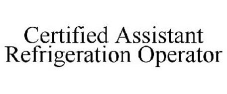 CERTIFIED ASSISTANT REFRIGERATION OPERATOR