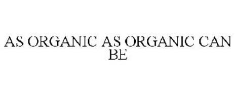 AS ORGANIC AS ORGANIC CAN BE