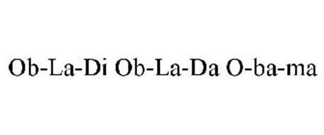 OB-LA-DI OB-LA-DA O-BA-MA