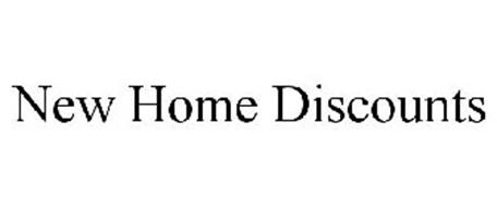 NEW HOME DISCOUNTS