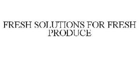 FRESH SOLUTIONS FOR FRESH PRODUCE