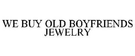 WE BUY OLD BOYFRIENDS JEWELRY