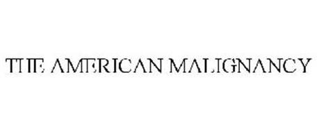 THE AMERICAN MALIGNANCY