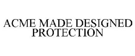 ACME MADE DESIGNED PROTECTION