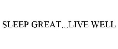SLEEP GREAT...LIVE WELL