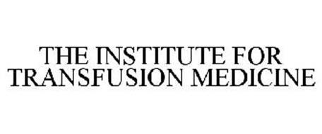 THE INSTITUTE FOR TRANSFUSION MEDICINE