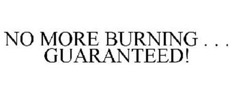 NO MORE BURNING . . . GUARANTEED!