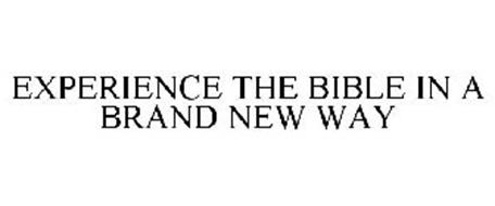 EXPERIENCE THE BIBLE IN A BRAND NEW WAY