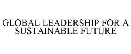 GLOBAL LEADERSHIP FOR A SUSTAINABLE FUTURE