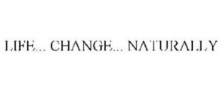 LIFE... CHANGE... NATURALLY