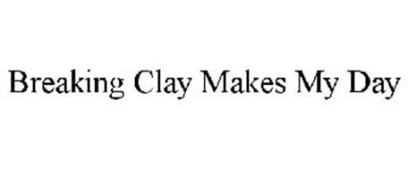 BREAKING CLAY MAKES MY DAY