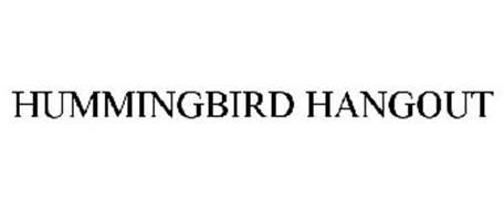 HUMMINGBIRD HANGOUT