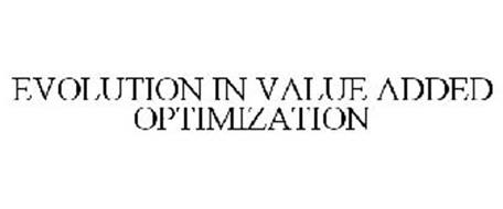 EVOLUTION IN VALUE ADDED OPTIMIZATION