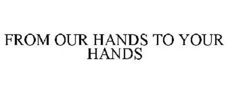 FROM OUR HANDS TO YOUR HANDS