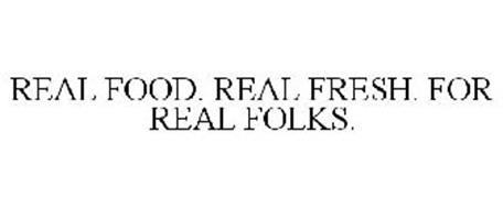 REAL FOOD. REAL FRESH. FOR REAL FOLKS.