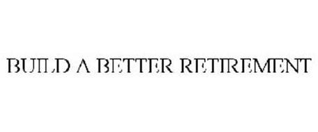 BUILD A BETTER RETIREMENT