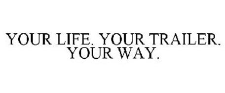YOUR LIFE. YOUR TRAILER. YOUR WAY.