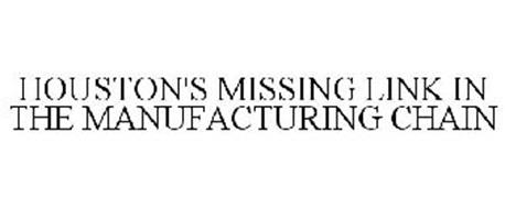 HOUSTON'S MISSING LINK IN THE MANUFACTURING CHAIN