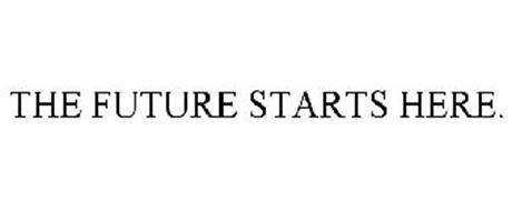 THE FUTURE STARTS HERE.