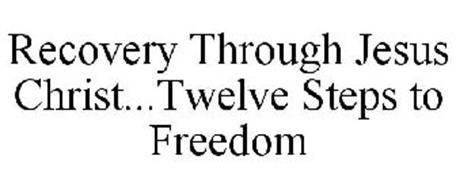 RECOVERY THROUGH JESUS CHRIST...TWELVE STEPS TO FREEDOM