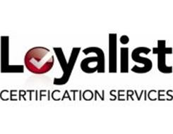 LOYALIST CERTIFICATION SERVICES