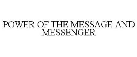 POWER OF THE MESSAGE AND MESSENGER