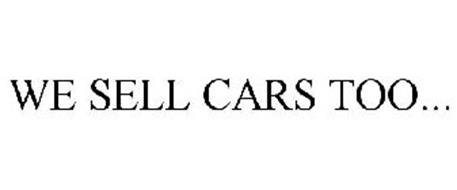 WE SELL CARS TOO...