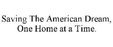 SAVING THE AMERICAN DREAM, ONE HOME AT A TIME.