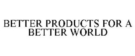 BETTER PRODUCTS FOR A BETTER WORLD