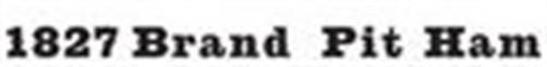 1827 BRAND PIT HAM
