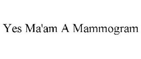 YES MA'AM A MAMMOGRAM