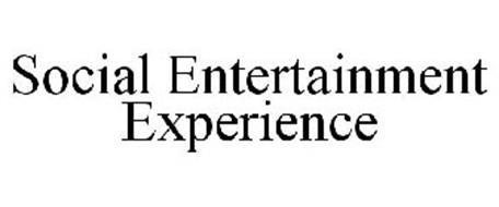 SOCIAL ENTERTAINMENT EXPERIENCE
