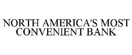 NORTH AMERICA'S MOST CONVENIENT BANK