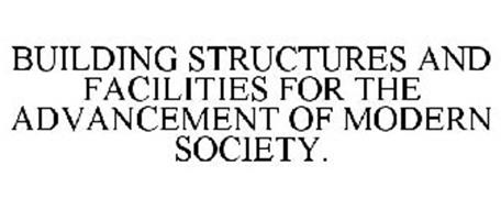BUILDING STRUCTURES AND FACILITIES FOR THE ADVANCEMENT OF MODERN SOCIETY.