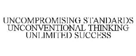 UNCOMPROMISING STANDARDS UNCONVENTIONAL THINKING UNLIMITED SUCCESS