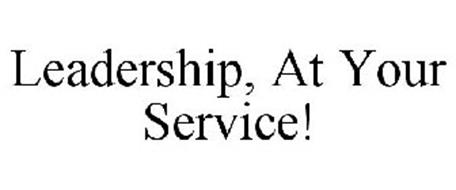 LEADERSHIP, AT YOUR SERVICE!