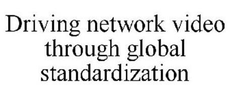 DRIVING NETWORK VIDEO THROUGH GLOBAL STANDARDIZATION