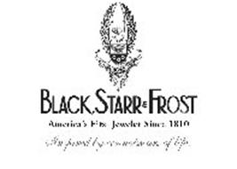1810 BLACK, STARR & FROST AMERICA'S FIRST JEWELER SINCE 1810 INSPIRED BY CONNOISSEURS OF LIFE.