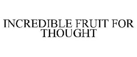 INCREDIBLE FRUIT FOR THOUGHT
