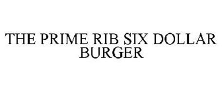 THE PRIME RIB SIX DOLLAR BURGER