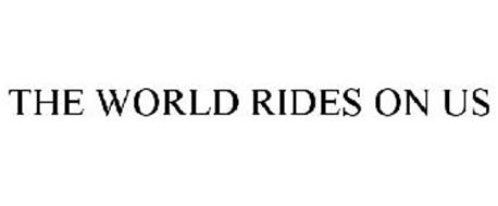THE WORLD RIDES ON US